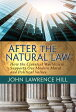 After the Natural Law: How the Classical Worldview Supports Our Modern Moral and Political Views [ John Lawrence Hill ]
