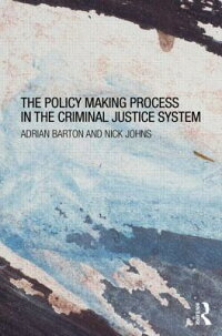 ThePolicyMakingProcessintheCriminalJusticeSystem[AdrianBarton]