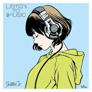 LISTEN TO THE MUSIC [ Shiggy Jr. ]