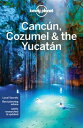 Lonely Planet Cancun, Cozumel & the Yucatan LONELY
