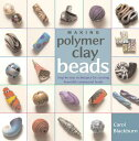 Making Polymer Clay Beads: Step-By-Step Techniques for Creating Beautiful Ornamental Beads MAKING POLYMER CLAY BEADS [ Carol B..