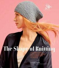 TheShapeofKnitting:AMasterClassinIncreases,Decreases,andOtherFormsofShaping[LynneBarr]