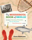The Minnesota Book of Skills: Your Guide to Smoking Whitefish, Sauna Etiquette, Tick Extraction, and