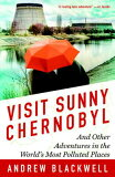 Visit Sunny Chernobyl: And Other Adventures in the World's Most Polluted Places [ Andrew Blackw