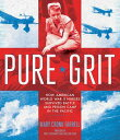 Pure Grit: How American World War II Nurses Survived Battle and Prison Camp in the Pacific PURE GRIT [ Mary Cronk Farrell ]