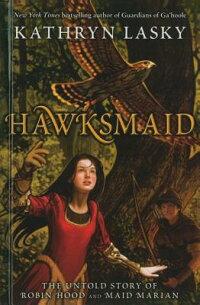 Hawksmaid:TheUntoldStoryofRobinHoodandMaidMarian