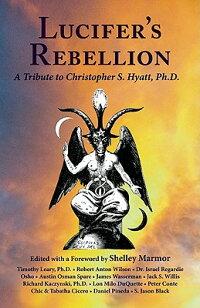 Lucifer'sRebellion:ATributetoChristopherS.Hyatt,PH.D.