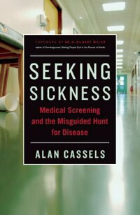 SeekingSickness:MedicalScreeningandtheMisguidedHuntforDisease[AlanCassels]