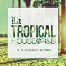 La TROPICAL -HOUSE & R&B-