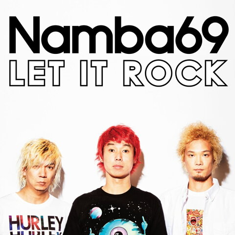 LET IT ROCK [ Namba69 ]