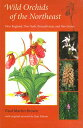 Wild Orchids of the Northeast: New England, New York, Pennsylvania, and New Jersey WILD ORCHIDS OF THE NORTHEAST [ Paul Martin..
