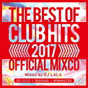 2017 BEST OF CLUB HITS OFFICIAL MIXCD [ DJ LALA ]