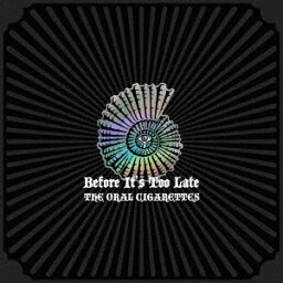 Before It's Too Late (初回盤A 2CD+DVD) [ <strong>THE</strong> <strong>ORAL</strong> <strong>CIGARETTES</strong> ]