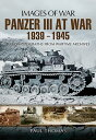 The Panzer III at War 1939-1945: Rare Photographs from Wartime Archives IMAGES OF WAR PANZER III AT WA б╩Images of Warб╦ [ Paul Thomas ]