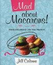 Mad about Macarons!: Make Macarons Like the French MAD ABT MACARONS [ ...