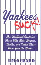 Yankees Suck!: The Unofficial Guide for Those Who Hate, Despise, Loathe, and Detest Those Bums from [ Jim Gerard ]