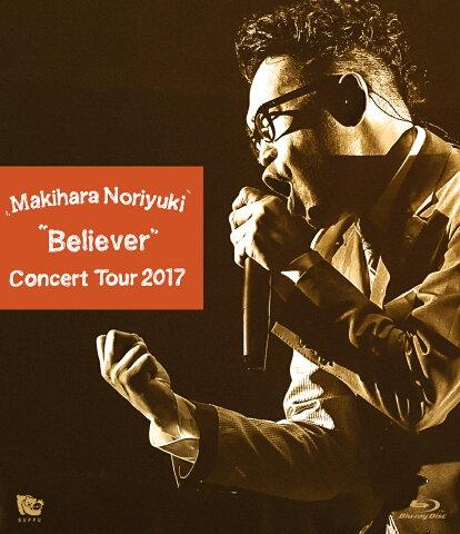 "Makihara Noriyuki Concert Tour 2017 ""Believer""【Blu-ray】 [ 槇原敬之 ]"