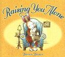 Raising You Alone RAISING YOU ALONE [ Warren Hanson ]