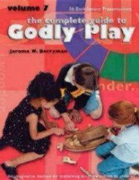 TheCompleteGuidetoGodlyPlay,Volume7:16EnrichmentPresentations[JeromeW.Berryman]