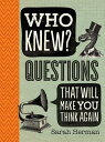 Who Knew : Questions That Will Make You Think Again WHO KNEW Sarah Herman