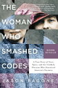 The Woman Who Smashed Codes: A True Story of Love, Spies, and the Unlikely Heroine Who Outwitted Ame WOMAN WHO SMASHED CODES [ Jason Fagone ]