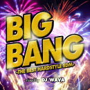 BIG BANG -THE BEST HARDSTYLE EDM- mixed by DJ WAVA