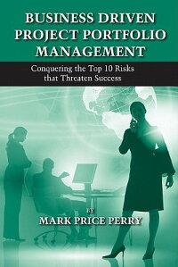 BusinessDrivenProjectPortfolioManagement:ConqueringtheTop10RisksThatThreatenSuccess