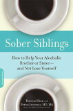 Sober Siblings: How to Help Your Alcoholic Brother or Sister--And Not Lose Yourself [ Patr