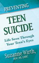 Preventing Teen Suicide: Life Seen Through Your Teen's Eyes PREVENTING TEEN SUICIDE [ Suzanne Wirth ]