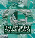 The Art of the Cayman Islands: A Journey Through the National Gallery Collection [ Natalie Urquhart ]