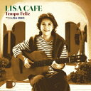 LISA Cafe 〜Tempo Feliz〜 [ 小野リサ ]