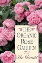 楽天楽天ブックスThe Organic Rose Garden [ Liz Druitt ]