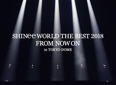 SHINee WORLD THE BEST 2018 〜FROM NOW ON〜 in TOKYO DOME(初回生産限定盤)【Blu-ray】 [ SHINee ]