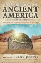 The Lost History of Ancient America: How Our Continent Was Shaped by Conquerors, Influencers, and Ot