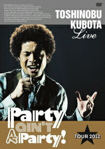 25th Anniversary Toshinobu Kubota Concert Tour 2012 Party ain''t A Party!