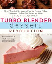 Turbo Blender Dessert Revolution: More Than 140 Recipes for Pies, Ice Creams, Cakes, Brownies, Glute