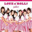 LOVE n' ROLL!! [ palet ]
