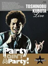 25th Anniversary Toshinobu Kubota Concert Tour 2012「Party ain't A Party!」 【初回生産限定版】 【Blu-ray】 [ TOSHINOBU KUBOTA ]