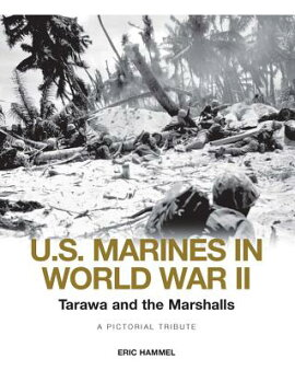U.S. Marines in World War II: Tarawa and the Marshalls: A Pictorial Tribute