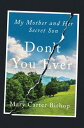 Don't You Ever: My Mother and Her Secret Son DONT YOU EVER [ Mary Carter Bishop ]