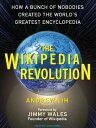 The Wikipedia Revolution: How a Bunch of Nobodies