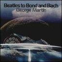 【輸入盤】Beatles To Bond & Bach [ George Martin ]
