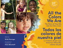 All the Colors We Are/Todos Los Colores de Nuestra Piel: The Story of How We Get Our Skin Color/La H ALL THE COLORS WE ARE/TODOS LO [ Katie Kissinger ]