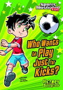 Who Wants to Play Just for Kicks? WHO WANTS TO PLAY JUST FOR KIC (Sports Illustrated Kids Victory School Superstars (Quality))