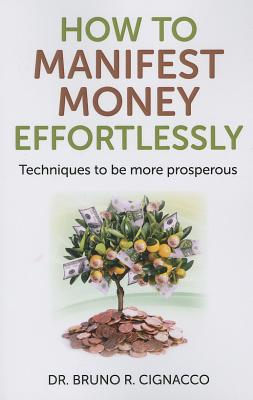 How to Manifest Money Effortlessly: Techniques to Be More Prosperous