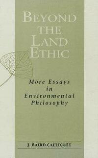 BeyondtheLandEthic:MoreEssaysinEnvironmentalPhilosophy[J.BairdCallicott]