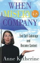 When Misery Is Company: End Self-Sabotage and Become Content WHEN MISERY IS COMPANY [ Anne Katherine ]