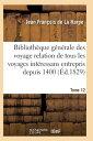 Bibliotheque Generale Des Voyages Interessans Entrepris Depuis 1400 Jusqu'a Nos Jours T12 = Biblioth FRE-BIBLIOTHEQUE GENERALE DES (Histoire)