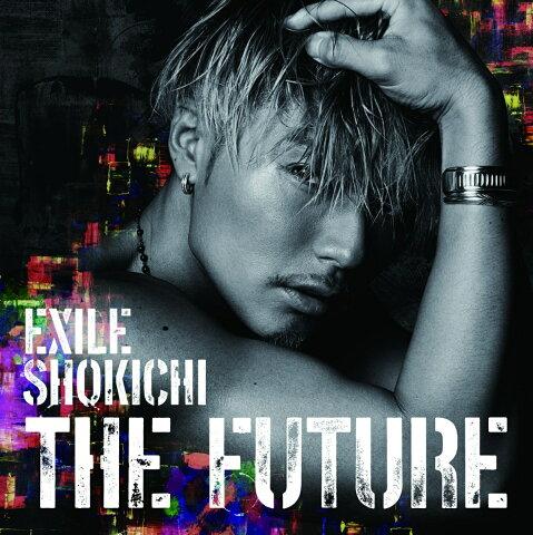 THE FUTURE (CD+DVD+スマプラムービー+スマプラミュージック) [ EXILE SHOKICHI ]