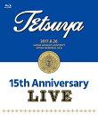 15th ANNIVERSARY LIVE【Blu-ray】 [ TETSUYA ]